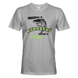 Rybářské tričko s potiskem Zrozený k rybaření, nucený k práci