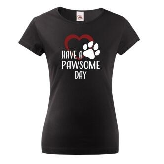 Dámské tričko s potiskem Have a pawsome day